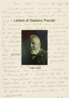 LETTERE DI GAETANO PREVIATI (1852-1920) – conferenza 9 settembre, ore 18